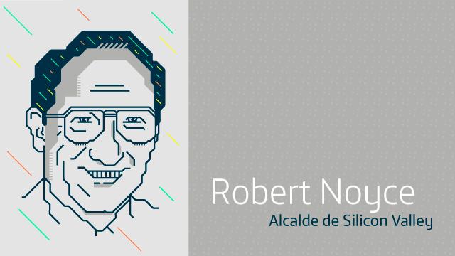 Robert Noyce: el alcalde de Silicon Valley