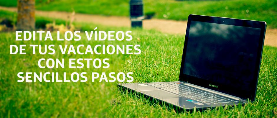 Edita los vídeos de tus vacaciones con estos sencillos pasos